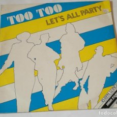 Discos de vinilo: TOO TOO - LET'S ALL PARTY - 1985. Lote 218250278