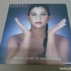 Discos de vinilo: LOLITA (SINGLE) TE VOY HACER LA VIDA IMPOSIBLE AÑO 1991. Lote 218252550