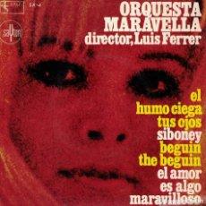 Discos de vinilo: ORQUESTA MARAVELLA - EL HUMO CIEGA TUS OJOS/SIBONEY/BEGUIN THE BEGUIN/EL AMOR ES ALGO MARAVILLOSO. Lote 218313810