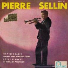 Discos de vinilo: PIERRE SELLIN - HAY QUE SABER/PERDON PARA NUESTRO AMOR/ROSAS BLANCAS/LA TIERRA DE PROMISION. Lote 218314182