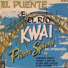 Discos de vinilo: PIERRE SPIERS (EL PUENTE SOBRE EL RIO KWAI) - CORONEL BOGEY/VIENES A BAILAR/EL DIA QUE LLUEVA. Lote 218314363