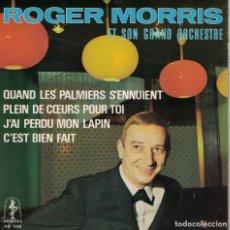 Discos de vinilo: ROGER MORRIS - QUAND LES PALMIERS S'ENNUIENT/PLEIN DE COEURS POUR TOI + 2. Lote 218315067