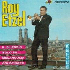 Discos de vinilo: ROY ETZEL - IL SILENZIO/SOLO SE.../MELANCOLIA/GOLDFINGER (EP ESPAÑOL, BELTER 1965). Lote 218317951