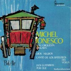 Discos de vinilo: MICHEL IONESCO Y SU ORQUESTA ZINGARA - OJOS NEGROS / CANTO DE LOS BATELEROS DEL VOLGA + 2. Lote 218320842