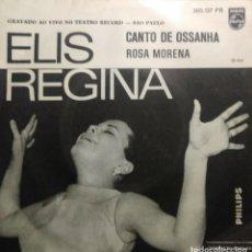 Discos de vinilo: SG ELIS REGINA : CANTO DE OSSANHA ( EDICION BRASIL ). Lote 218338991