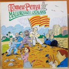 Discos de vinilo: TOMEU PENYA - MALLORQUINS I CATALANS. Lote 218370487
