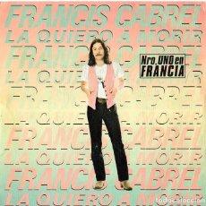 Discos de vinilo: FRANCIS CABREL *** LA QUIERO A MORIR *** SINGLE CBS 1979. Lote 218504371