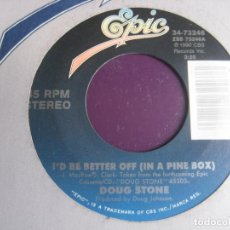 Discos de vinilo: DOUG STONE - I'D BE BETTER OFF (IN A PINE BOX) - SG EPIC 1990 - EDICION USA SIN USO - COUNTRY ROCK. Lote 218540900