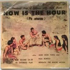 Discos de vinilo: THE AMORANGI BOYS OF ROTORUA, LEAH CLUBB. NOW IS THE HOUR (PO ATARAU). KIWI, NEW ZELAND 1961 EP. Lote 218640662
