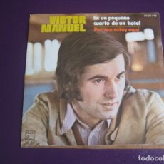 Discos de vinilo: VÍCTOR MANUEL - EN UN PEQUEÑO CUARTO DE UN HOTEL / POR ESO ESTÁ AQUÍ - SG PHILIPS 1971 - SIN USO. Lote 218669095