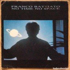 Discos de vinilo: FRANCO BATTIATO NO TIME NO SPACE SINGLE PROMOCIONAL AÑO 1985. Lote 218787720