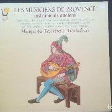 Discos de vinilo: LES MUSICIENS DE PROVENCE - INSTRUMENTS ANCIENS, MUSIQUE DES TROUVERES ET TROUBADORS. Lote 218826367