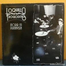 Discos de vinilo: LOQUILLO Y TROGLODITAS MORIR EN PRIMAVERA. Lote 218831480