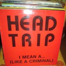 Discos de vinilo: HEAD TRIP ?– I MEAN A...(LIKE A CRIMINAL). Lote 228303728