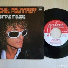 Discos de vinilo: MICHEL POLNAREFF - UNE SIMPLE MELODIE / J'AI TELLEMENT DE CHOSES A DIRE SINGLE SPAIN 1978 COMO NUEVO. Lote 219005457