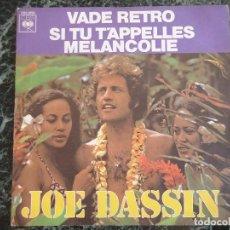 Discos de vinilo: SINGLE JOE DASSIN. CBS. VADE RETRO Y SI TU T'APPELLES MELANCOLIE. Lote 219190101