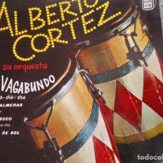 Discos de vinilo: ALBERTO CORTEZ/ EL VAGABUNDO/ LAS PALMERAS/ SUCU SUCU/ UN DIA DE SOL. Lote 219209130