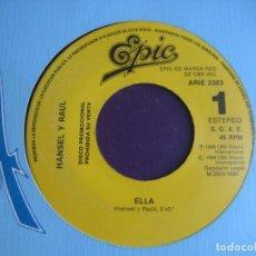 Discos de vinil: HANSEL Y RAUL - ELLA - SG EPIC 1989 PROMO - LATIN - VINILO SIN ESTRENAR - PORTADA GENERICA. Lote 219232675