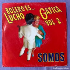 Discos de vinilo: SINGLE -- BOLERO ES ... LUCHO -- GATICA VOL. 2 SOMOS -- MADRID 1991. Lote 219398012