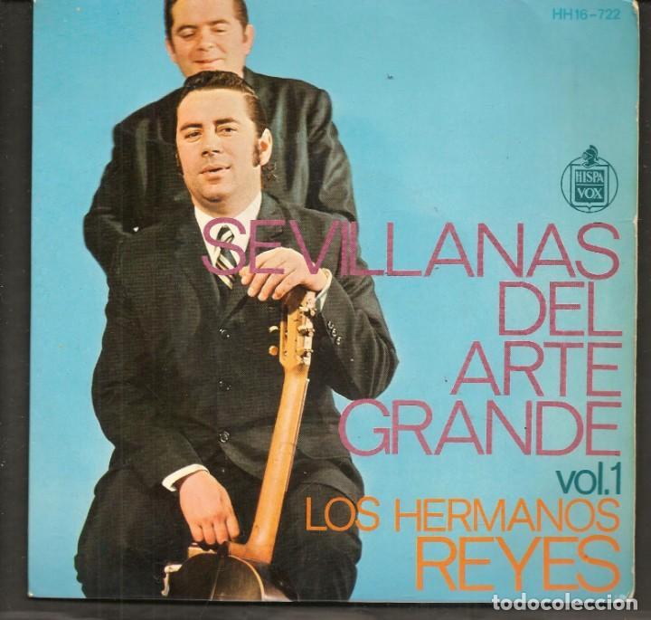 DISCOS SINGLES VINILO: LOS HERMANOS REYES. SEVILLANAS DE ARTE GRANDE. VOL. 1. (P/B72.C2) (Música - Discos - Singles Vinilo - Flamenco, Canción española y Cuplé)