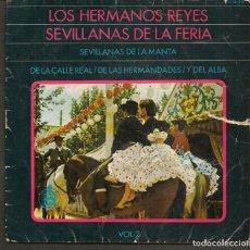 Discos de vinilo: DISCOS SINGLES VINILO: LOS HERMANOS REYES. SEVILLANAS DE LA FERIA. VOL. 2. (P/B72.C2). Lote 219398145