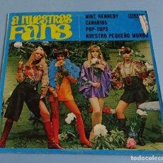 Discos de vinilo: RECOPILATORIO MIKE KENNEDY / CANARIOS / POP - TOPS / NUESTRO PEQUEÑO MUNDO. A NUESTRAS FANS. Lote 219433171