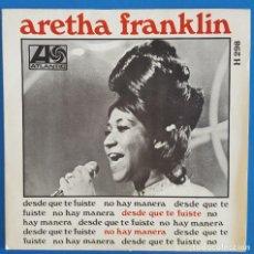 Discos de vinilo: SINGLE / ARETHA FRANKLIN, DESDE QUE TE FUISTE, ATLANTIC ?– H 298, HISPAVOX, 1968. Lote 219483821