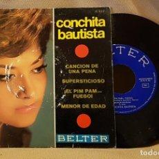 Discos de vinilo: CONCHITA BAUTISTA - CANCION DE PENA - SUPERTICIOSO - EL PIM PAM ... FUEGO - MENOR DE EDAD. Lote 221138316