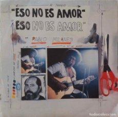 Discos de vinilo: PABLO MILANES. ESO NO ES AMOR. SINGLE ESPAÑA PROMOCIONAL LABEL BLANCO. Lote 221475687