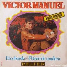 Discos de vinilo: VICTOR MANUEL. EL COBARDE ( NUEVA VERSION ). SINGLE. Lote 221526087
