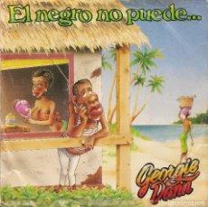 Discos de vinilo: GEORGIE DANN,EL NEGRO NO PUEDE DEL 87. Lote 221552977