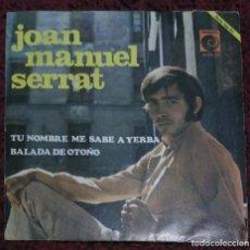 Discos de vinilo: JOAN MANUEL SERRAT (TU NOMBRE ME SABE A YERBA / BALADA DE OTONO) SINGLE 1968. Lote 221558051