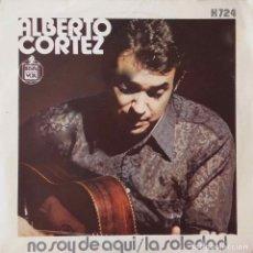 Discos de vinilo: ALBERTO CORTEZ. NO SOY DE AQUI. SINGLE ESPAÑA. Lote 221560683