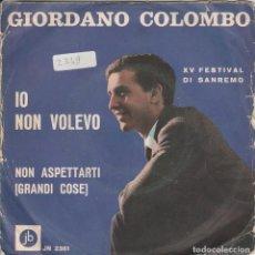 Discos de vinilo: 45 GIRI GIORDANO COLOMBO IO NON VOLEVO /15 FESTIVAL DI SANREMO 1965 JB ITALY VG--VG. Lote 221569980