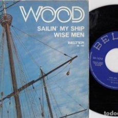 Discos de vinilo: WOOD - SAILIN' MY SHIP / WISE MEN - SINGLE DE VINILO EDICION ESPAÑOLA. Lote 221587072
