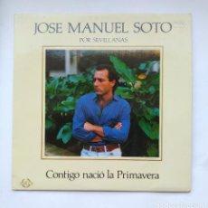 Discos de vinilo: JOSÉ MANUEL SOTO. POR SEVILLANAS. CONTIGO NACIO LA PRIMAVERA LP. TDKLP. Lote 221661177