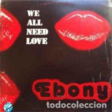 Discos de vinilo: EBONY - WE ALL NEED LOVE - 12 SINGLE - AÑO 1985. Lote 221693431