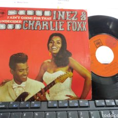 Discos de vinilo: INEZ & CHARLIE FOXX SINGLE I AIN'T GOING FOR THAT ESPAÑA 1968. Lote 221785560