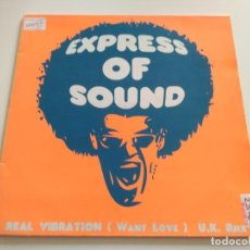 Discos de vinilo: EXPRESS OF SOUND - REAL VIBRATION (WANT LOVE) (U.K REMIX). Lote 221794882