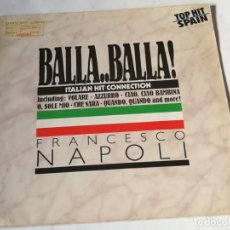 Discos de vinilo: FRANCESCO NAPOLI - BALLA..BALLA! - ITALIAN HIT CONNECTION - 1987. Lote 221827942