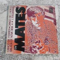 Discos de vinilo: SINGLE ,EN MATES, 1968, CONCENTRIC, 4 CANÇONS, CANÇO DE FEBRER,CANÇO DE A´ADEU, L´ESCARADA, Y BALADA. Lote 221886766