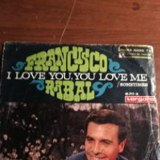 "Discos de vinilo: SINGLE 7"" FRANCISCO RABAL - I LOVE YOU, YOU LOVE ME.. Lote 221938052"