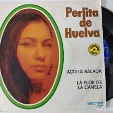 Discos de vinilo: PERLITA DE HUELVA - AGUITA SALADA + LA FLOR DE LA CANELA. Lote 221967670