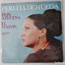 Discos de vinilo: PERLITA DE HUELVA - PEPA AZUCENA / EL MATON - SG BELTER 1974. Lote 221967737