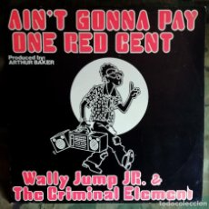 Discos de vinilo: WALLY JUMP JR & THE CRIMINAL ELEMENT – AIN'T GONNA PAY ONE RED CENT GERMANY 1986 PROD. ARTHUR BAKER. Lote 222043591