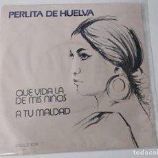 Discos de vinilo: PERLITA DE HUELVA - SINGLE - QUE VIDA LA DE MIS NIÑOS. Lote 222078981