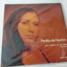 Discos de vinilo: PERLITA DE HUELVA - QUE BONITA ES MI NIÑA - LOCURA. Lote 222079370