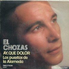 Discos de vinilo: EL CHOZAS / AY, QUE DOLOR / LOS PUESTOS DE LA ALAMEDA (SINGLE 1976). Lote 222111780