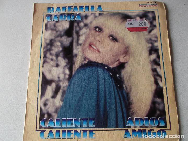 RAFAELLA CARRA, CALIENTE CALIENTE, ADIOS AMIGO, 12981 HISPAVOX, MIRAR FOTOS (Música - Discos - Singles Vinilo - Disco y Dance)