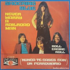Discos de vinilo: SINGLE / THE SHOCKING BLUE / NEVER MARRY A RAILROAD MAN - ROLL ENGINE ROLL / POPLANDIA P-30512 /1970. Lote 222181068